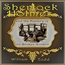 Sherlock Holmes and the Mystery of the Broken Window Audiobook by William Todd Narrated by Ben Werling