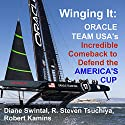 Winging It: ORACLE TEAM USA's Incredible Comeback to Defend the America's Cup Audiobook by Diane Swintal, R. Steven Tsuchiya, Robert Kamins Narrated by Patrick Conn