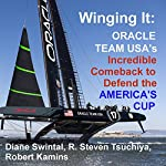 Winging It: ORACLE TEAM USA's Incredible Comeback to Defend the America's Cup | Diane Swintal,R. Steven Tsuchiya,Robert Kamins