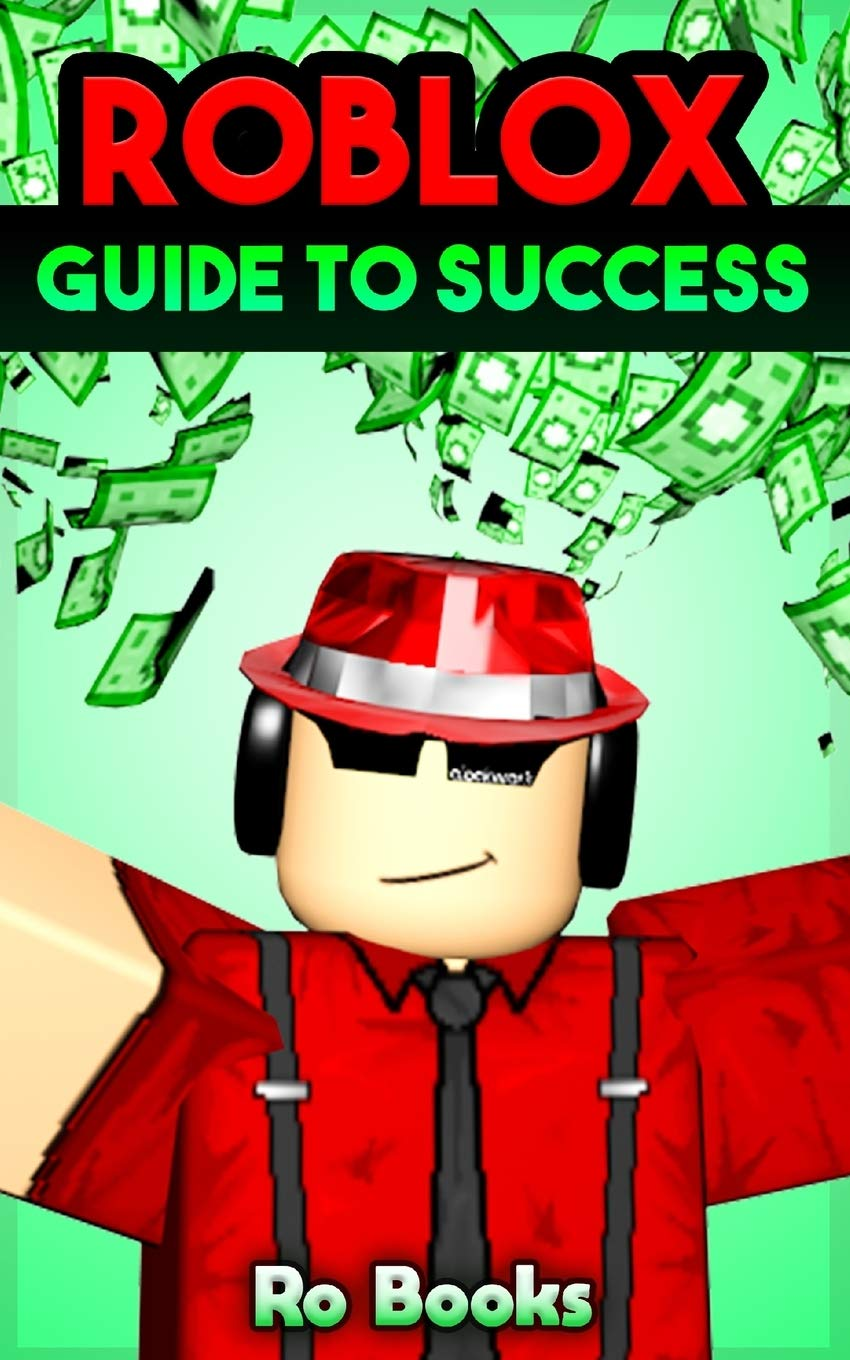 Roblox Guide To Success Dominate The World Of Roblox Books Ro