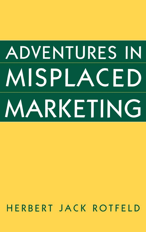 Read Online Adventures in Misplaced Marketing pdf epub