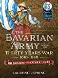 img - for The Bavarian Army During the Thirty Years War, 1618-1648: The Backbone of the Catholic League (Century of the Soldier) book / textbook / text book