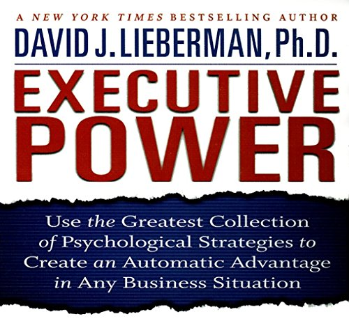 Executive Power: Use the Greatest Collection of Psychological Strategies to Create an Automatic Advantage in Any Business Situation (Your Coach in a Box)