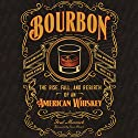 Bourbon: The Rise, Fall, and Rebirth of an American Whiskey Hörbuch von Fred Minnick Gesprochen von: Jamie Renell
