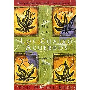 Los cuatro acuerdos: una guía práctica para la libertad personal por Don Miguel Ruiz | Letras y Latte