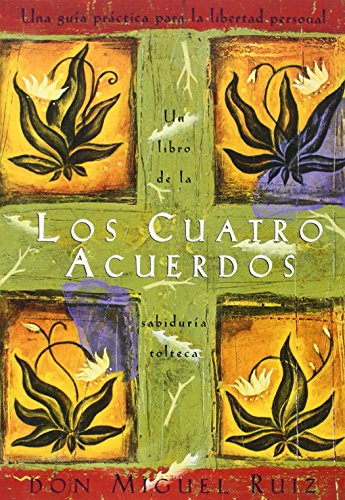 Los Cuatro Acuerdos: Una Guia Practica Para La Libertad Personal, the Four Agreements, Spanish-Language Edition (Toltec Wisdom Book)