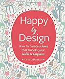 img - for Happy by Design: How to create a home that boosts your health and happiness book / textbook / text book