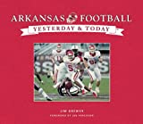 Yesterday and Todayfootball Universary of Arkansas, Publications International Ltd. Staff, 1412775167