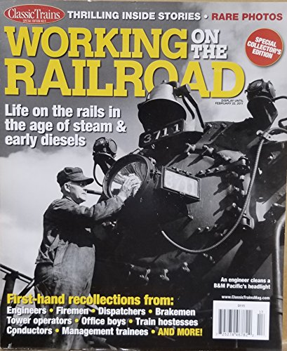 Working on the Railroad : Life on the Rails in The Age of Steam & Early Diesels; Female Attendants on Passenger Trains; The Red Switch at the B & OCT Tower in Chicago; Santa Fe Flying Irishman; (Diesel Doug Train)