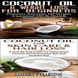Coconut Oil & Weigh Loss for Beginners & Coconut Oil for Skin Care & Hair Loss