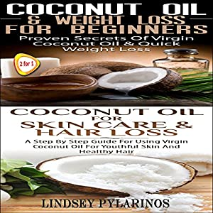 Coconut Oil & Weigh Loss for Beginners & Coconut Oil for Skin Care & Hair Loss Audiobook