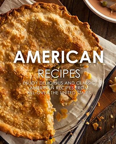 American Recipes: Enjoy Delicious And Classic American Recipes From All-Over the United States by BookSumo Press