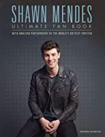 Shawn Mendes: The Ultimate Fan Book: With Amazing