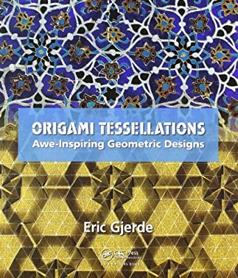 Origami Tessellations Awe Inspiring Geometric Designs