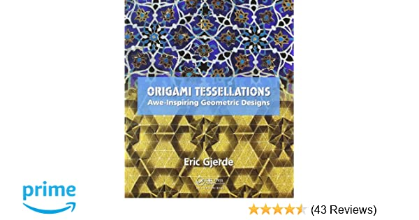 Origami Tessellations Awe Inspiring Geometric Designs Eric Gjerde