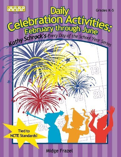 Daily Celebration Activities: February through June (Kathy Schrock's Every Day of the School Year) by Midge Frazel (2002-01-01)