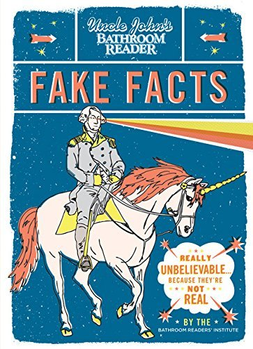Theyre Not Fake (Uncle John's Bathroom Reader Fake Facts: Really Unbelievable . . . Because They're Not Real by Bathroom Readers' Institute (2012-09-04))