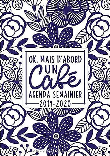Ok, mais dabord un café : agenda semainier 2019-2020: Du 1er ...