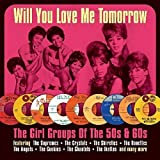 Will You Love Me Tomorrow: The Girl Groups Of The 50s & 60s