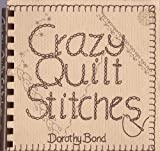 Crazy Quilt Stitches, Dorothy Bond, 0960608605