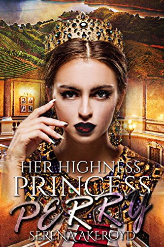 Her Highness Princess Perry by Serena Akeroyd