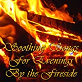 Soothing Songs for Evenings By the Fireside