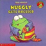 Huggly Gets Dressed, Tedd Arnold, 0439102685