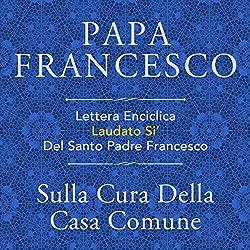 Lettera Enciclica Laudato Si' Del Santo Padre Francesco: Sulla Cura Della Casa Comune