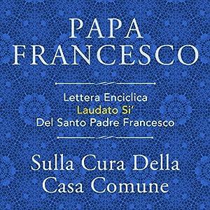 Lettera Enciclica Laudato Si' Del Santo Padre Francesco: Sulla Cura Della Casa Comune Hörbuch
