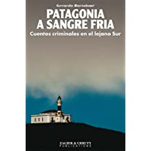 Patagonia a sangre fria (Spanish Edition)