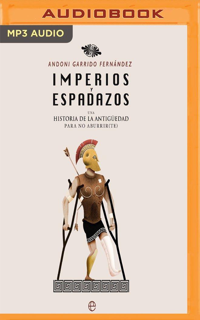 Imperios y Espadazos: Una Historia de la Antigüedad Para No ...