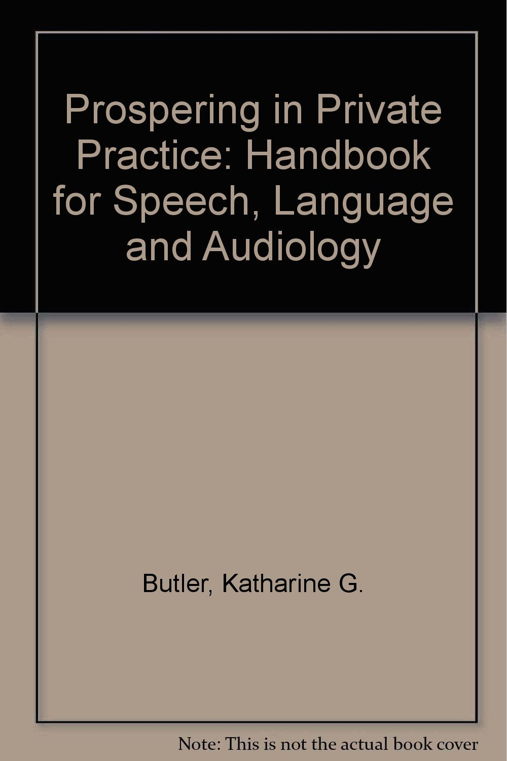 Prospering in Private Practice: A Handbook for Speech-Language Pathology and Audiology by Brand: Aspen Pub