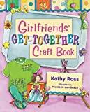 Girlfriends' Get-Together Craft Book, Kathy Ross, 0761394656