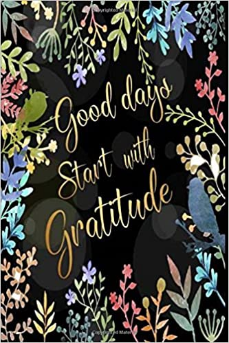 Good Days Start With Gratitude: 52 Week Gratitude Journal Diary Notebook  Daily with Prompt. Guide To Cultivate An Attitude Of Gratitude.  Personalized ... (Self-Exploration Happiness Life) (Volume 7): Journal,  Holly: 9781981692200: Amazon.com: Books
