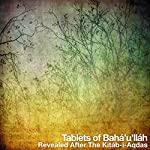 Tablets of Bahá'u'lláh, revealed after the Kitáb-i-Aqdas    Baha'u'llah