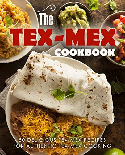 The Tex Mex Cookbook: 50 Delicious Tex Mex Recipes for Authentic Tex Mex Cooking (2nd Edition) by BookSumo Press