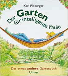 der garten f r intelligente faule das etwas andere gartenbuch karl ploberger 9783800138388. Black Bedroom Furniture Sets. Home Design Ideas