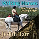 Writing Horses: The Fine Art of Getting It Right Audiobook by Judith Tarr Narrated by Katina Kalin