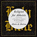 Religion for Atheists: A Non-Believer's Guide to the Uses of Religion Audiobook by Alain de Botton Narrated by Kris Dyer