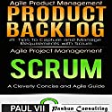 Agile Product Management: Product Backlog 21 Tips & Scrum a Cleverly Concise and Agile Guide Audiobook by  Paul Vii Narrated by Randal Schaffer