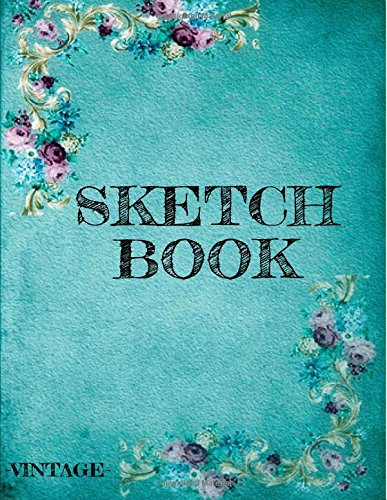 Sketch Book Vintage: 8.5 x 11, 120 Unlined Blank Pages For Unguided Doodling, Drawing, Sketching & Writing