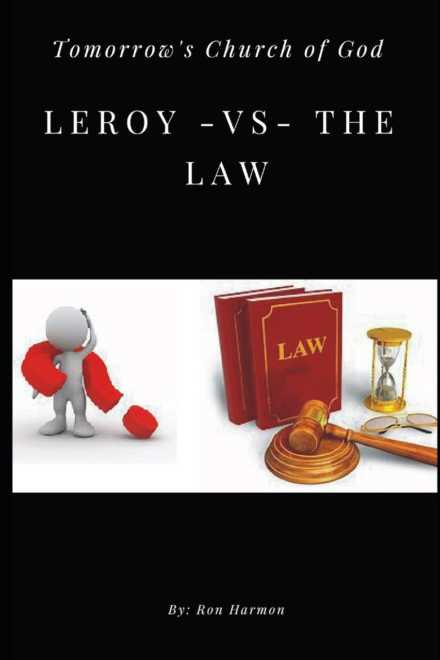 Leroy -VS- The Law: Tomorrows Church of God: 1 Leroy and ...