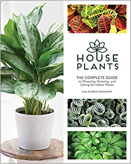 Houseplants: The Complete Guide To Choosing, Growing, And Caring For Indoor  Plants: Lisa Eldred Steinkopf: 9781591866909: Amazon.com: Books
