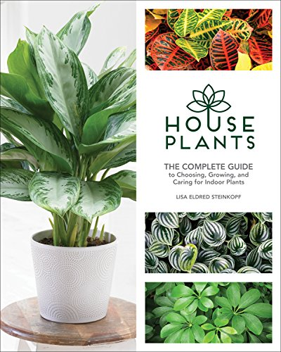 Houseplants: The Complete Guide to Choosing, Growing, and Caring for Indoor (Indoor Flower Gardening)