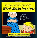 If You Had to Choose, What Would You Do?, Sandra McLeod Humphrey, 157392010X