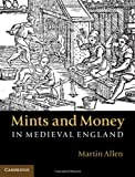 Mints and Money in Medieval England, Allen, Martin, 1107014948