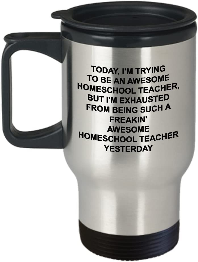 Homeschool Teacher Travel Mug - Teaching Gift - Trying To Be Awesome - Funny Novelty Tumbler Coffee Cup