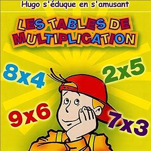 Les tables de multiplications - Hugo s'éduque en s'amusant Performance Auteur(s) :  Olivia Productions Narrateur(s) : Laurence Guillermaz