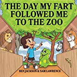 The Day My Fart Followed Me To The Zoo (My Little Fart)