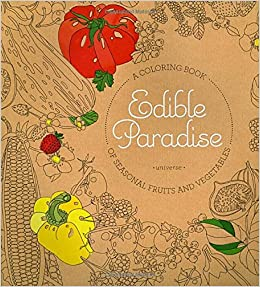 Amazon Edible Paradise A Coloring Book Of Seasonal Fruits And Vegetables 9780789331229 Jessie Kanelos Weiner Books